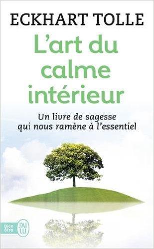 Eckhart Tolle :L'art du calme intérieur : Un livre de sagesse qui nous ramène à l'essentiel Poche – 1 octobre 2011