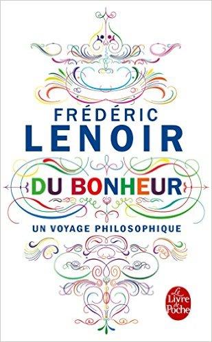 """réconforter l'âme quand elle est triste ; Ce livre est un très bon outil : Frédéric lenoir, """"Du bonheur - un voyage philosophique"""""""