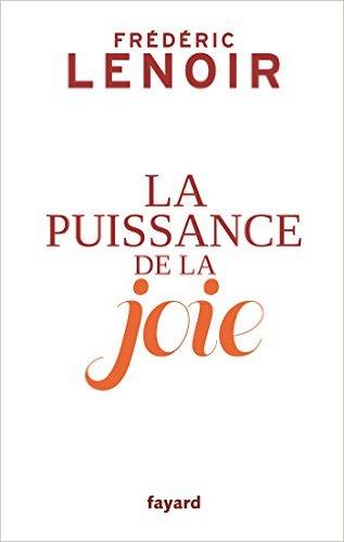 La puissance de la joie : « Existe-t-il une expérience plus désirable que celle de la joie ?