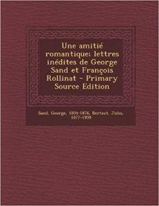 """Une Amitié Romantique"""" ; Lettres Inédites de George Sand Et François Rollinat"""