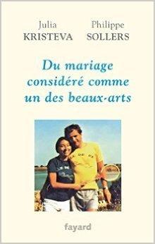 vie à deux : Du mariage considéré comme un des beaux-arts de Julia Kristeva,Philippe Sollers