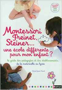 """Waldorf Montessori : un livre consacré aux pédagogies Montessori,Freinet, Steiiner : """"Montessori, Freinet, Steiner : Une école différente pour mon enfant ? Broché – 14 mars 2013 de Marie-Laure Viaud (Auteur)"""""""