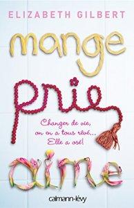 Soulager le désamour : Mange Prie Aime : Changer de vie, on en a tous rêvé... Elle a osé ! (Littérature Etrangère)